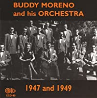 Buddy Moreno & His Orchestra 1947 & 1949