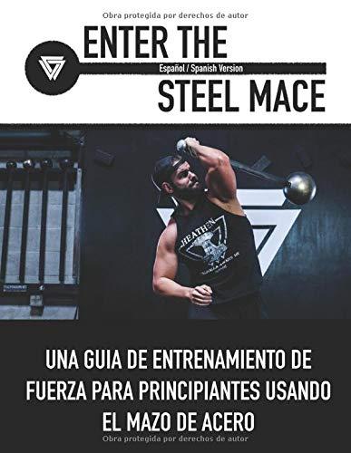 Enter The Steel Mace (Español / Spanish Version ): UNA GUÍA DE ENTRENAMIENTO DE FUERZA PARA PRINCIPIANTES USANDO EL MAZO DE ACERO