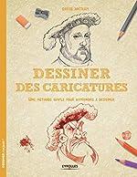Dessiner des caricatures - Une méthode simple pour apprendre à dessiner. de David Antram