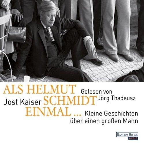 Als Helmut Schmidt einmal...     Kleine Geschichten über einen großen Mann              Autor:                                                                                                                                 Jost Kaiser                               Sprecher:                                                                                                                                 Jörg Thadeusz                      Spieldauer: 1 Std. und 17 Min.     8 Bewertungen     Gesamt 4,1
