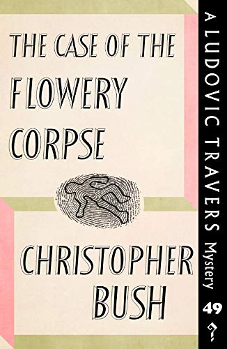 The Case of the Flowery Corpse: A Ludovic Travers Mystery