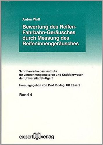 Bewertung des Reifen-Fahrbahn-Geräusches durch Messung des Reifeninnengeräusches (Schriftenreihe des Instituts für Verbrennungsmotoren und Kraftfahrwesen der Universitut Stuttgart)