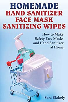 Homemade Hand Sanitizer Face Mask Sanitizing Wipes  How to Make Safety Face Masks and Hand Sanitizers at Home.