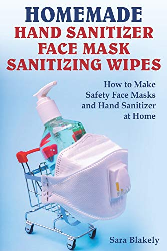 Homemade Hand Sanitizer, Face Mask, Sanitizing Wipes: How to...