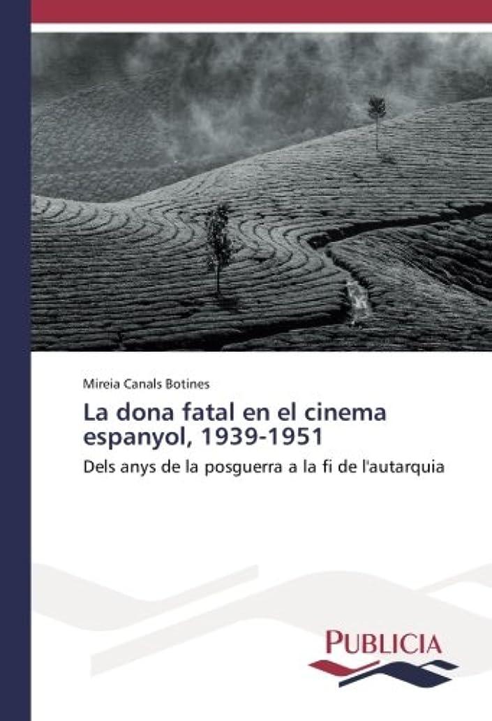 ハッチ癌取り戻すLa dona fatal en el cinema espanyol, 1939-1951: Dels anys de la posguerra a la fi de l'autarquia