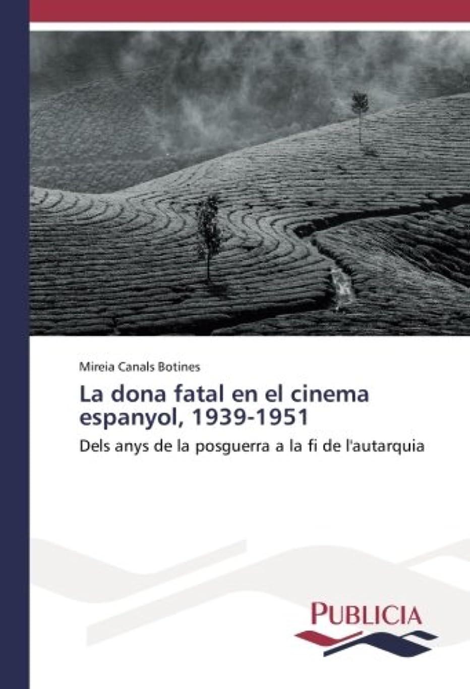 狼ソートツインLa dona fatal en el cinema espanyol, 1939-1951: Dels anys de la posguerra a la fi de l'autarquia