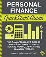 Personal Finance QuickStart Guide: The Simplified Beginner's Guide to Eliminating Financial Stress, Building Wealth, and Achieving Financial Freedom