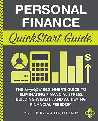 Compare Textbook Prices for Personal Finance QuickStart Guide: The Simplified Beginner's Guide to Eliminating Financial Stress, Building Wealth, and Achieving Financial Freedom QuickStart Guides™ - Finance  ISBN 9781945051012 by Rochard CFA CFP RLP, Morgen