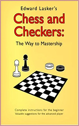 Chess and Checkers The Way to Mastership - Edward Lasker [Whites Fine Edition](annotated)