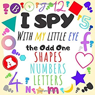 I Spy With My Little Eye the Odd One Shapes Numbers Letters: Let's Spy Shapes Numbers Letters | Fun Educational Puzzle Gam...