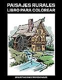 Paisajes Rurales Libro para Colorear: Libro para Colorear para Adultos ofrece increíbles Paisajes Dibujos, 25 ilustraciones profesionales para aliviar ... y relajarse (Rurales Paginas para Colorear)