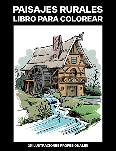 Paisajes Rurales Libro para Colorear: Libro para Colorear para Adultos ofrece increíbles Paisajes Dibujos, 25 ilustraciones profesionales para aliviar ... relajarse: 1 (Rurales Paginas para Colorear)