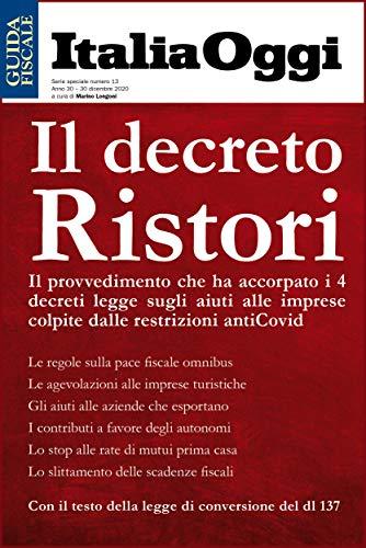 Il Decreto Ristori: Il provvedimento che ha accorpato i 4 decreti legge sugli aiuti alle imprese colpite dalle restrizioni antiCovid (Italian Edition)