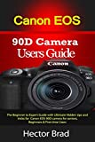 Canon EOS 90D Camera Users Guide: The Beginner to Expert Guide with Ultimate Hidden tips and tricks for Canon EOS 90D camera for seniors, Beginners & First-time Users