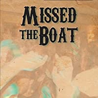 Missed the Boat by Missed the Boat