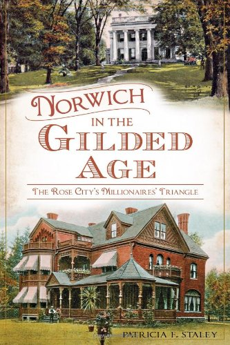 Norwich in the Gilded Age:: The Rose City's Millionaires' Triangle (Landmarks)