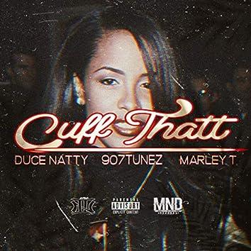 Cuff Thatt (feat. Duce Natty & Marley T)