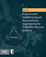 Environment Modeling-Based Requirements Engineering for Software Intensive Systems Front Cover