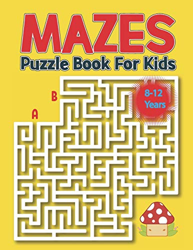 Mazes Puzzle Book for Kids 8-12 Years: Kids Maze Activity Book Ages 8-12 |Unique Mazes with Solutions for Kids, Boys and Girls Activity Book for Kids Improve their Brain-Bending and Strong Confidence