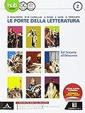Le porte della letteratura. Per le Scuole superiori. Con e-book. Con espansione online. Dal '600 all' '800 (Vol. 2)