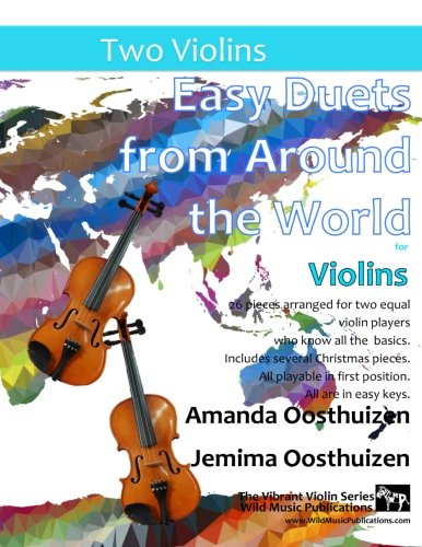 Easy Duets from Around the World for Violins: 26 pieces arranged especially for two equal violin players who know all the basics. Includes several ... playable in first position, and in easy keys.