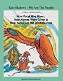 Kou-Skelowh/ We Are The People: A Trilogy of Okanagan Legends : How Food Was Given How Names Were Given & How Turtle Set The Animals Free