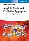 Amyloid Fibrils and Prefibrillar Aggregates: Molecular and Biological Properties