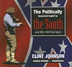 Politically Incorrect Guide to the South: (And Why It Will Rise Again)