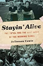 Stayin  Alive: The 1970s and the Last Days of the Working Class