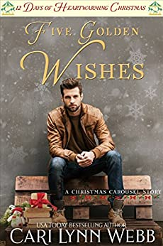 Five Golden Wishes: 12 Days of Heartwarming Christmas (The Christmas Carousel Book 6) by [Cari Lynn Webb]