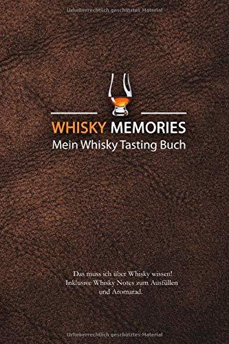 Whisky Memories - Mein Whisky Tasting Buch: Das muss ich über Whisky wissen + Whisky Notes zum Ausfüllen + Aromarad