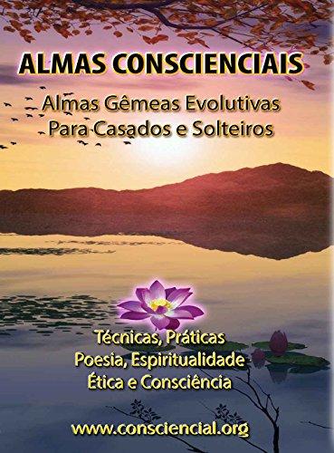 Almas Conscienciais - Almas Gêmeas Evolutivas para Casados e Solteiros: Técnicas, Práticas, Poesia, Espiritualidade, Ética e Consciência