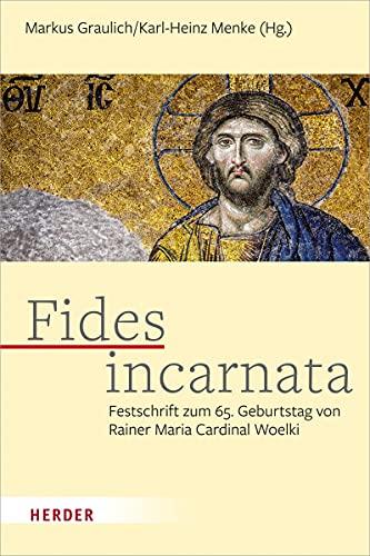 Fides incarnata: Festschrift zum 65. Geburtstag von Rainer Maria Cardinal Woelki
