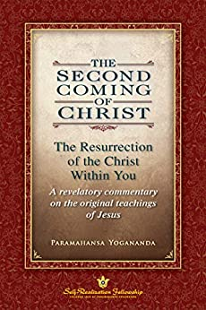 The Second Coming of Christ: The Resurrection of the Christ Within You by [Paramahansa Yogananda]