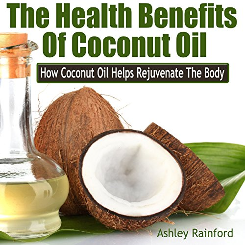 The Health Benefits of Coconut Oil audiobook cover art