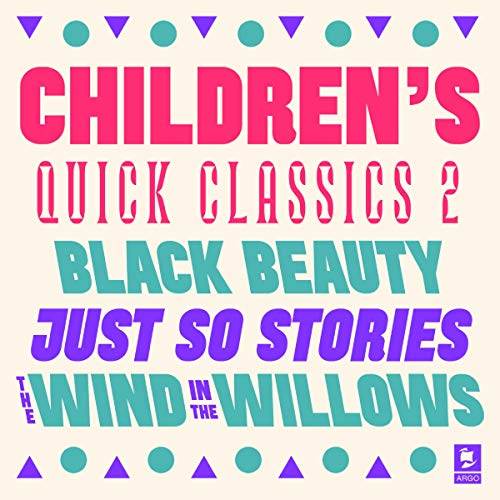 Quick Classics Collection: Children's 2: Black Beauty, Just So Stories, The Wind in the Willows cover art