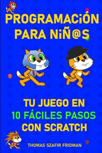 Programación para niños: Tu juego en 10 fáciles pasos con Scratch: Edición bilingüe en inglés y español