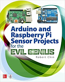 Arduino and Raspberry Pi Sensor Projects for the Evil Genius by [Robert Chin]