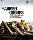 Armed Groups: Studies in National Security, Counterterrorism, and Counterinsurgency