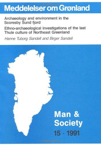 Archaeology & Environment in the Scoresby Sund Fjord: Ethno-Archaeological Investigations of the Last Thule Culture of Northeast Greeland by Hanne Tuborg Sandell (1991-01-01)