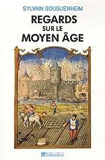 Regards sur le Moyen Age - 40 histoires médiévales de Sylvain Gouguenheim