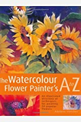 Watercolour Flower Painter's A to Z: An Illustrated Directory of Techniques, from Backruns to Wet-in-Wet Hardcover