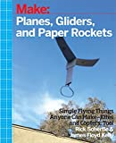 Schertle, R: Planes, Gliders and Paper Rockets: Simple Flying Things Anyone Can Make--Kites and Copters, Too!