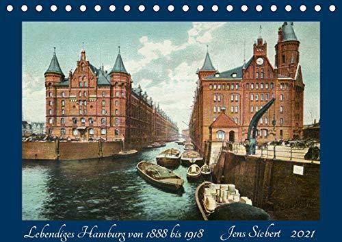 Lebendiges Hamburg von 1888 bis 1918 (Tischkalender 2021 DIN A5 quer)