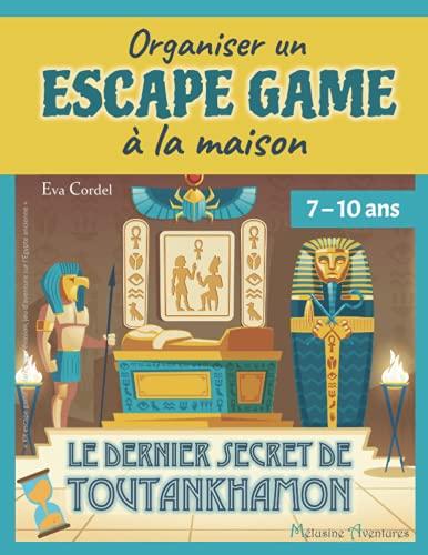 Le dernier secret de Toutankhamon: Kit escape game enfant, jeu d'évasion, jeu d'aventure sur l'Egypte ancienne
