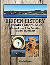 Hidden History Beneath Folsom Lake: Hiking Across A Dry Lake Bed in Time of Drought