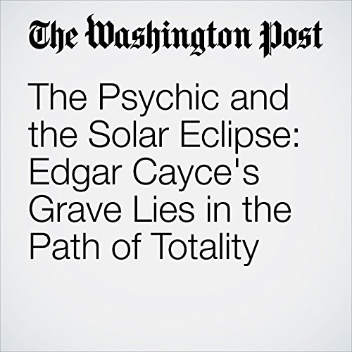 The Psychic and the Solar Eclipse: Edgar Cayce's Grave Lies in the Path of Totality copertina