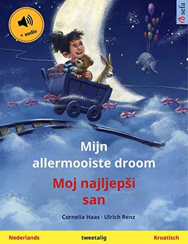 Mijn allermooiste droom – Moj najljepši san (Nederlands – Kroatisch): Tweetalig kinderboek, met luisterboek (Sefa prentenboeken in twee talen) (Dutch Edition)