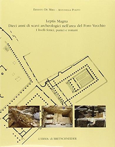Leptis Magna Dieci anni di scavi archeologici nell'area del foro vecchio: I livelli fenici, punici e romani (Quaderni Di Archeologia Della Libia) (Italian Edition)