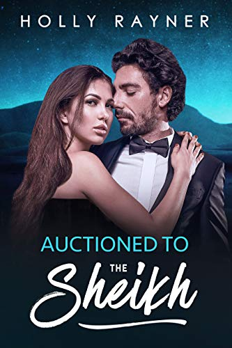 Auctioned To The Sheikh (All He Desires Book 5)
